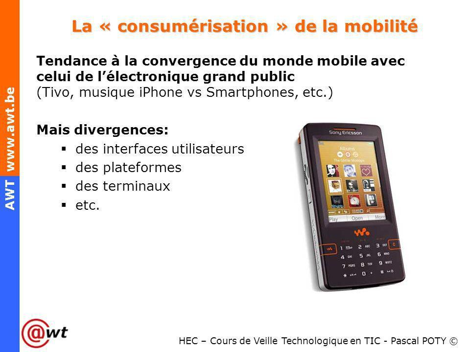 HEC – Cours de Veille Technologique en TIC - Pascal POTY © AWT www.awt.be La « consumérisation » de la mobilité Tendance à la convergence du monde mob