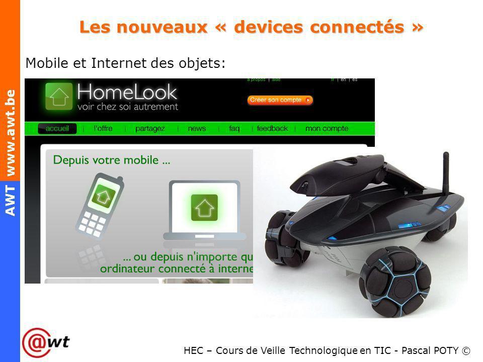 HEC – Cours de Veille Technologique en TIC - Pascal POTY © AWT www.awt.be Les nouveaux « devices connectés » Mobile et Internet des objets: