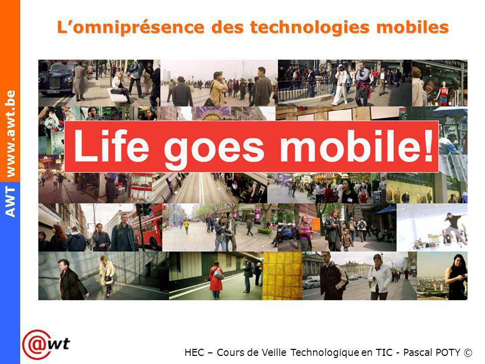 HEC – Cours de Veille Technologique en TIC - Pascal POTY © AWT www.awt.be Lomniprésence des technologies mobiles