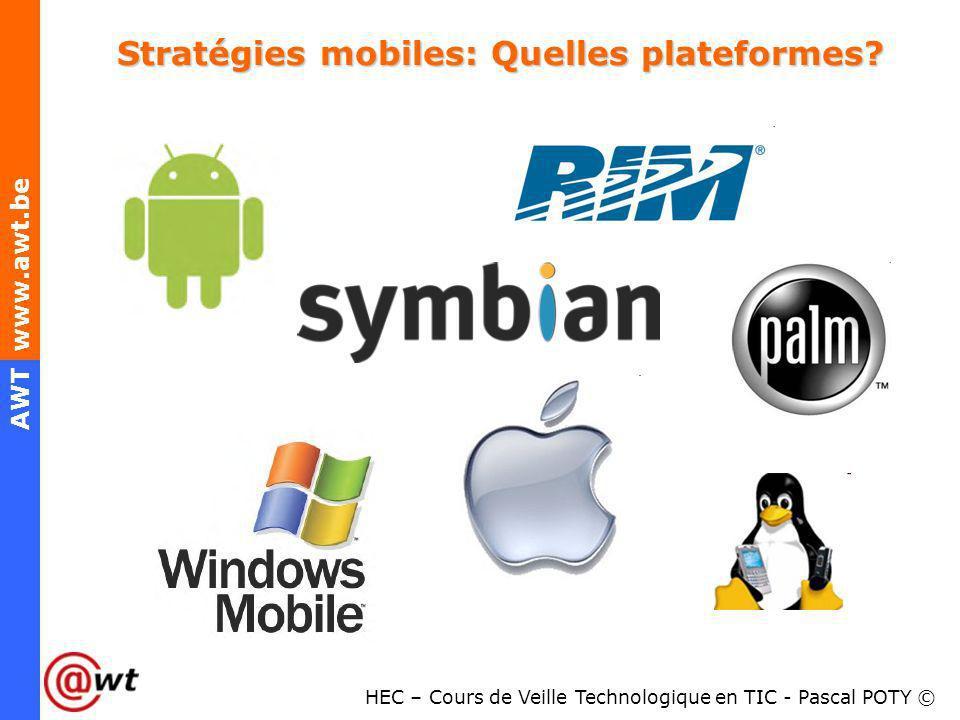 HEC – Cours de Veille Technologique en TIC - Pascal POTY © AWT www.awt.be Stratégies mobiles: Quelles plateformes?