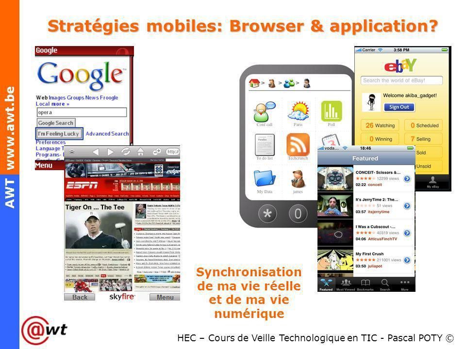 HEC – Cours de Veille Technologique en TIC - Pascal POTY © AWT www.awt.be Stratégies mobiles: Browser & application? Synchronisation de ma vie réelle