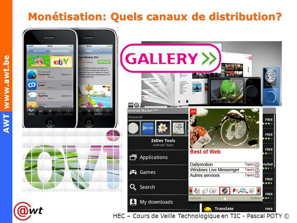 HEC – Cours de Veille Technologique en TIC - Pascal POTY © AWT www.awt.be Monétisation: Quels canaux de distribution?