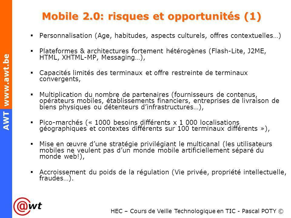 HEC – Cours de Veille Technologique en TIC - Pascal POTY © AWT www.awt.be Mobile 2.0: risques et opportunités (1) Personnalisation (Age, habitudes, as