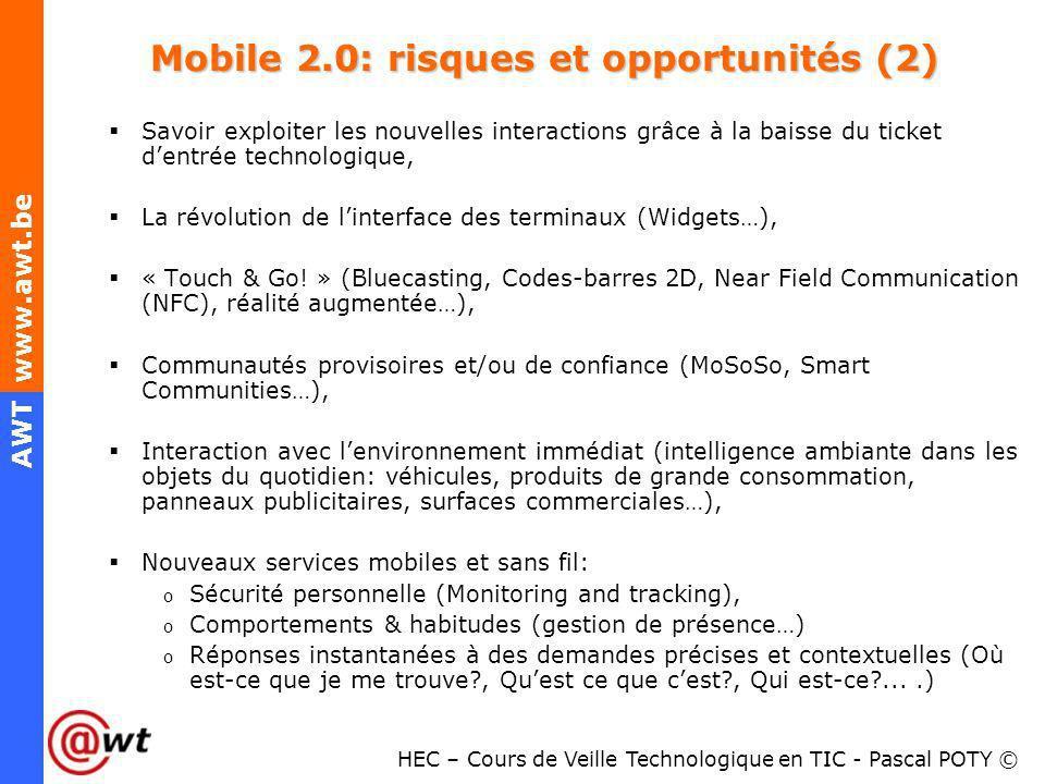HEC – Cours de Veille Technologique en TIC - Pascal POTY © AWT www.awt.be Mobile 2.0: risques et opportunités (2) Savoir exploiter les nouvelles inter
