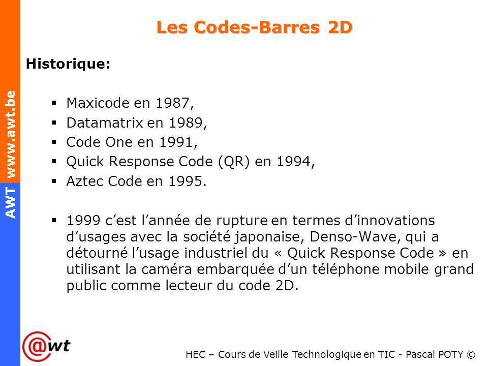 HEC – Cours de Veille Technologique en TIC - Pascal POTY © AWT www.awt.be Les Codes-Barres 2D Historique: Maxicode en 1987, Datamatrix en 1989, Code O