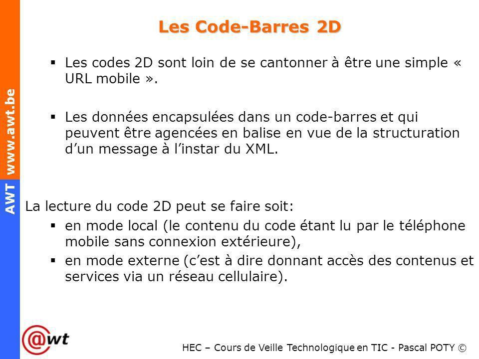 HEC – Cours de Veille Technologique en TIC - Pascal POTY © AWT www.awt.be Les Code-Barres 2D Les codes 2D sont loin de se cantonner à être une simple