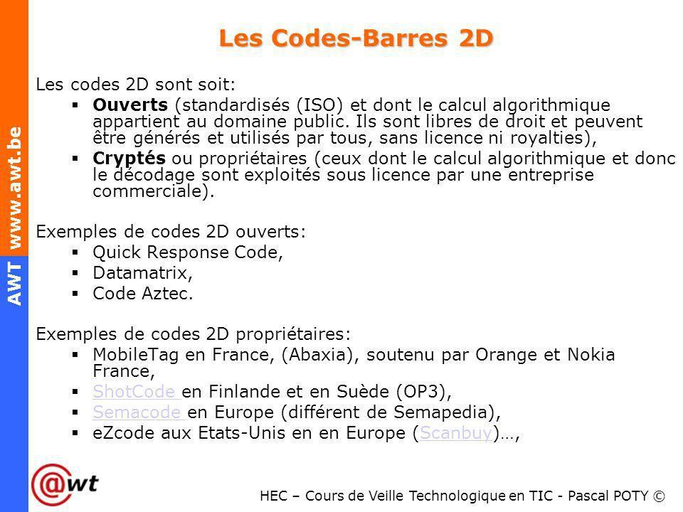 HEC – Cours de Veille Technologique en TIC - Pascal POTY © AWT www.awt.be Les Codes-Barres 2D Les codes 2D sont soit: Ouverts (standardisés (ISO) et d