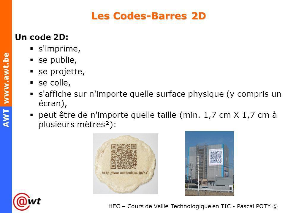 HEC – Cours de Veille Technologique en TIC - Pascal POTY © AWT www.awt.be Les Codes-Barres 2D Un code 2D: s'imprime, se publie, se projette, se colle,