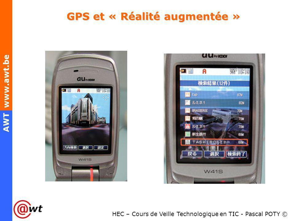 HEC – Cours de Veille Technologique en TIC - Pascal POTY © AWT www.awt.be GPS et « Réalité augmentée »