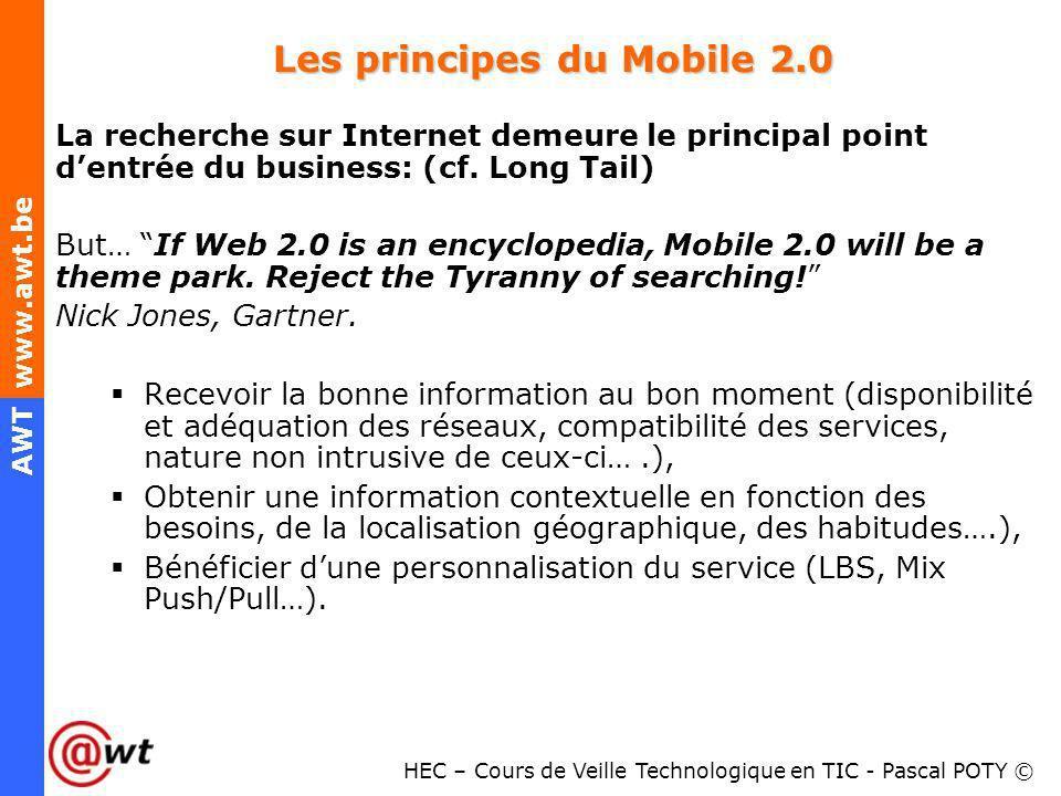 HEC – Cours de Veille Technologique en TIC - Pascal POTY © AWT www.awt.be Les principes du Mobile 2.0 La recherche sur Internet demeure le principal p