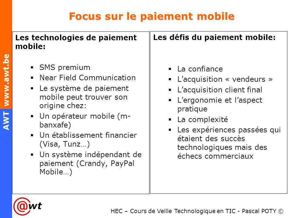 HEC – Cours de Veille Technologique en TIC - Pascal POTY © AWT www.awt.be Focus sur le paiement mobile Les technologies de paiement mobile: SMS premiu