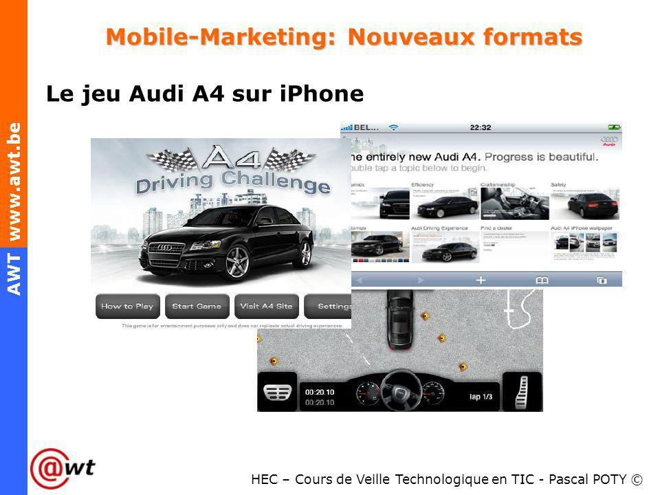 HEC – Cours de Veille Technologique en TIC - Pascal POTY © AWT www.awt.be Mobile-Marketing: Nouveaux formats Le jeu Audi A4 sur iPhone