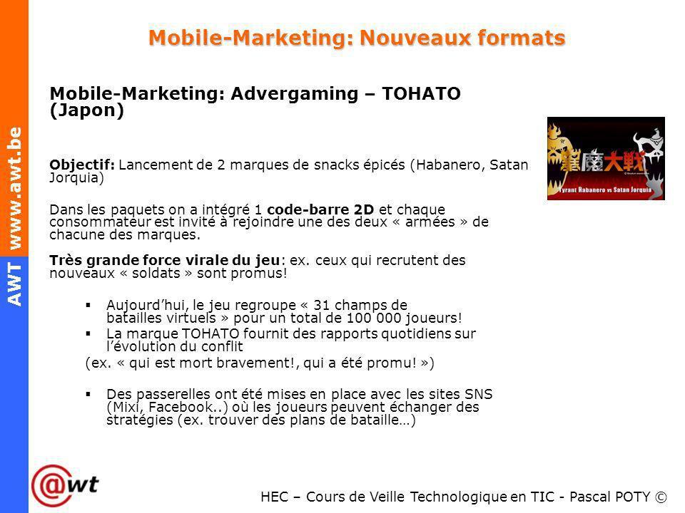 HEC – Cours de Veille Technologique en TIC - Pascal POTY © AWT www.awt.be Mobile-Marketing: Nouveaux formats Mobile-Marketing: Advergaming – TOHATO (J