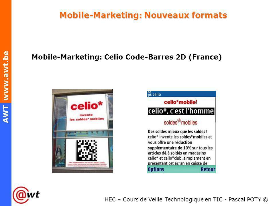 HEC – Cours de Veille Technologique en TIC - Pascal POTY © AWT www.awt.be Mobile-Marketing: Nouveaux formats Mobile-Marketing: Celio Code-Barres 2D (F