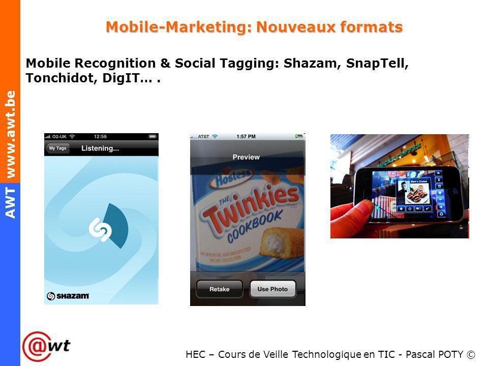 HEC – Cours de Veille Technologique en TIC - Pascal POTY © AWT www.awt.be Mobile-Marketing: Nouveaux formats Mobile Recognition & Social Tagging: Shaz