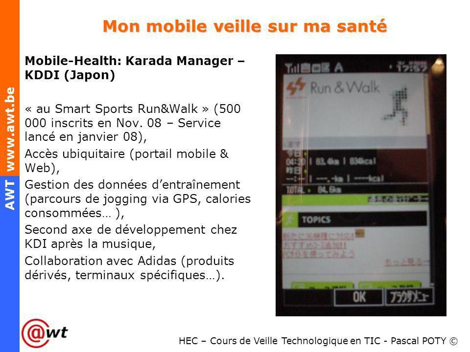 HEC – Cours de Veille Technologique en TIC - Pascal POTY © AWT www.awt.be Mon mobile veille sur ma santé Mobile-Health: Karada Manager – KDDI (Japon)