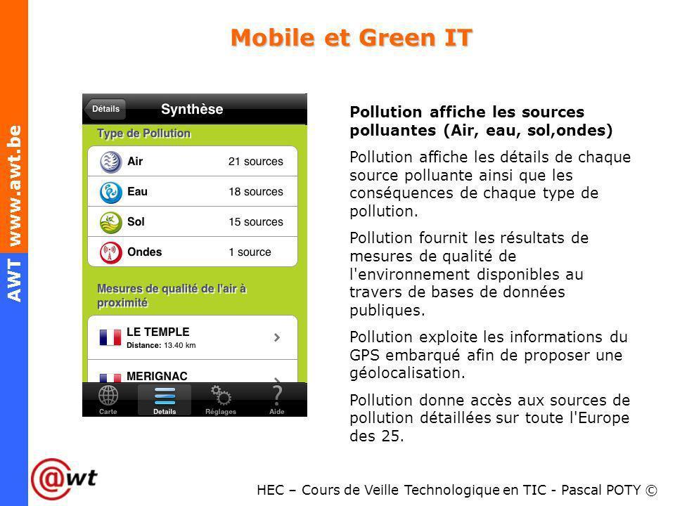 HEC – Cours de Veille Technologique en TIC - Pascal POTY © AWT www.awt.be Mobile et Green IT Pollution affiche les sources polluantes (Air, eau, sol,o