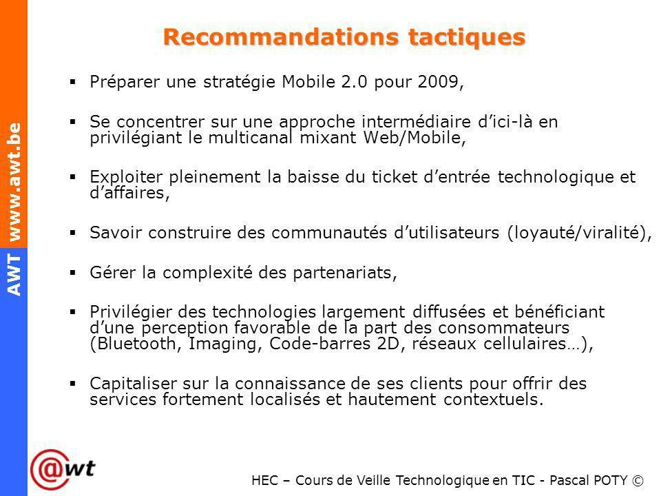 HEC – Cours de Veille Technologique en TIC - Pascal POTY © AWT www.awt.be Recommandations tactiques Préparer une stratégie Mobile 2.0 pour 2009, Se co