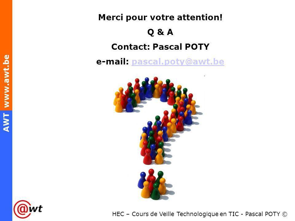 HEC – Cours de Veille Technologique en TIC - Pascal POTY © AWT www.awt.be Merci pour votre attention! Q & A Contact: Pascal POTY e-mail: pascal.poty@a