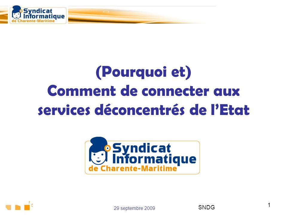 29 septembre 2009 SNDG 1 (Pourquoi et) Comment de connecter aux services déconcentrés de lEtat
