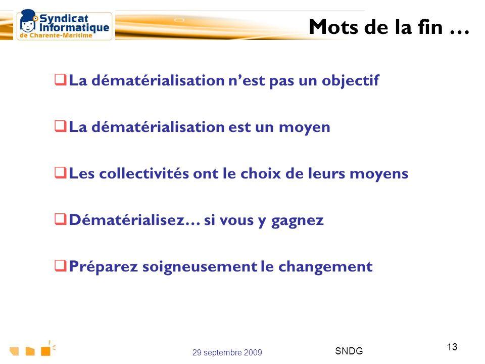29 septembre 2009 SNDG 13 La dématérialisation nest pas un objectif La dématérialisation est un moyen Les collectivités ont le choix de leurs moyens D