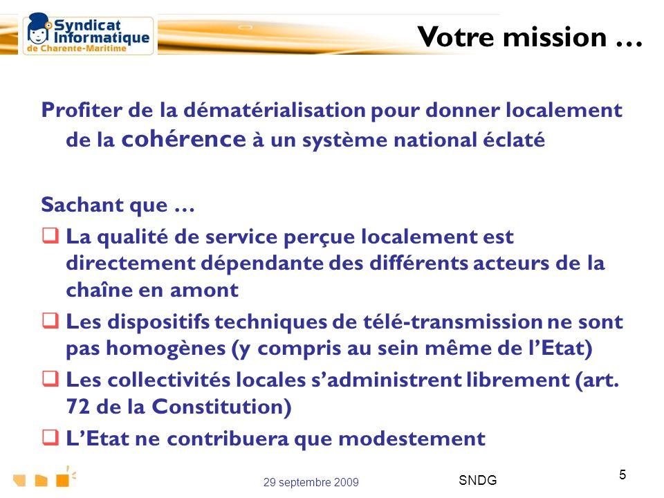 29 septembre 2009 SNDG 5 Profiter de la dématérialisation pour donner localement de la cohérence à un système national éclaté Sachant que … La qualité
