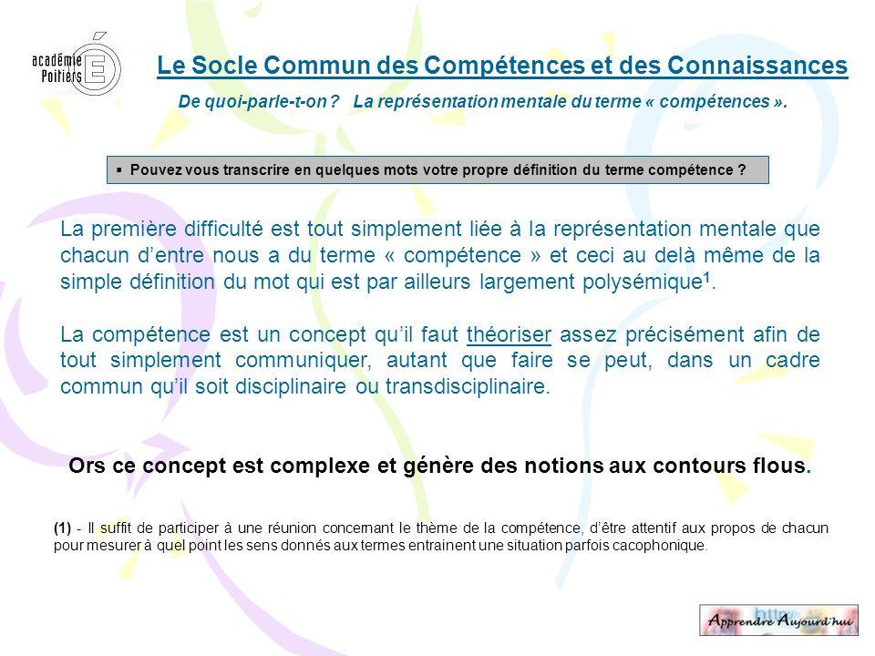 Le Socle Commun des Compétences et des Connaissances De quoi-parle-t-on ? La représentation mentale du terme « compétences ». La première difficulté e