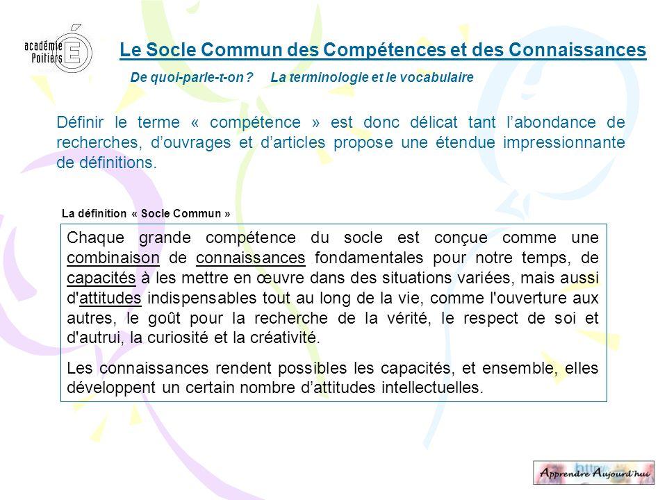 Le Socle Commun des Compétences et des Connaissances De quoi-parle-t-on ? La terminologie et le vocabulaire Définir le terme « compétence » est donc d