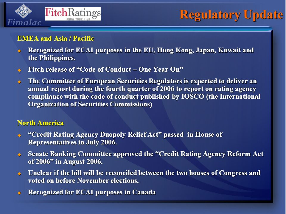 Regulatory Update EMEA and Asia / Pacific Recognized for ECAI purposes in the EU, Hong Kong, Japan, Kuwait and the Philippines. Recognized for ECAI pu