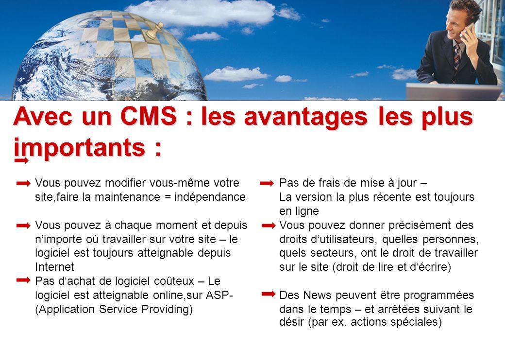 Avec un CMS : les avantages les plus importants : Vous pouvez modifier vous-même votre site,faire la maintenance = indépendance Vous pouvez à chaque m