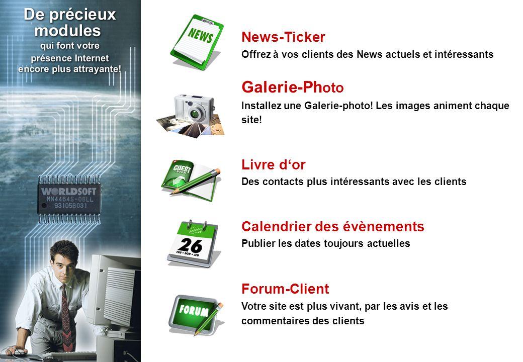 News-Ticker Offrez à vos clients des News actuels et intéressants Galerie-Ph oto Installez une Galerie-photo! Les images animent chaque site! Livre do
