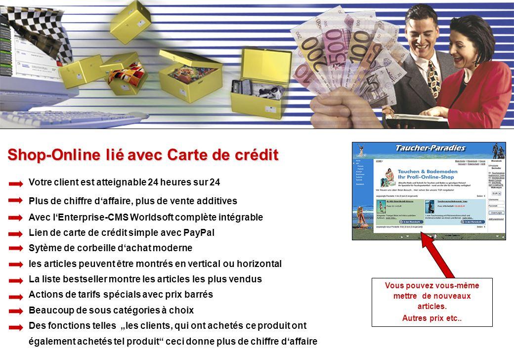 Votre client est atteignable 24 heures sur 24 Plus de chiffre daffaire, plus de vente additives Avec lEnterprise-CMS Worldsoft complète intégrable Lie