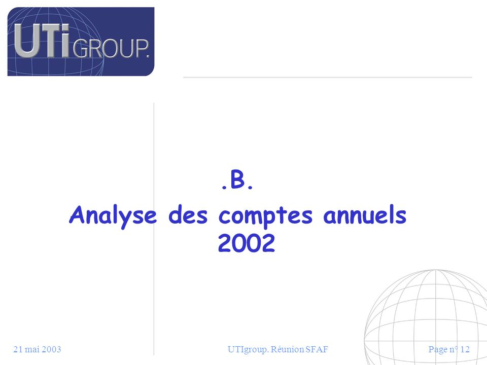 21 mai 2003UTIgroup. Réunion SFAFPage n° 12.B. Analyse des comptes annuels 2002