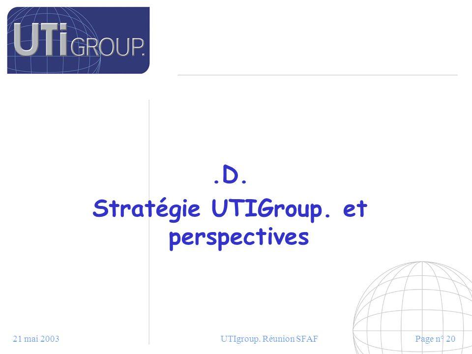 21 mai 2003UTIgroup. Réunion SFAFPage n° 20.D. Stratégie UTIGroup. et perspectives