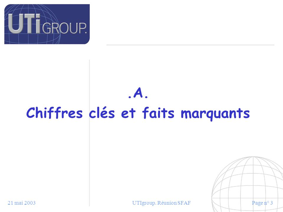 21 mai 2003UTIgroup.Réunion SFAFPage n° 24 Les atouts dUTI Group.