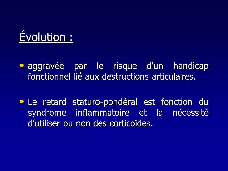 Évolution : aggravée par le risque dun handicap fonctionnel lié aux destructions articulaires. aggravée par le risque dun handicap fonctionnel lié aux