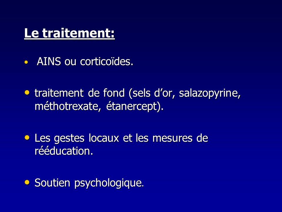 Le traitement: AINS ou corticoïdes. AINS ou corticoïdes. traitement de fond (sels dor, salazopyrine, méthotrexate, étanercept). traitement de fond (se