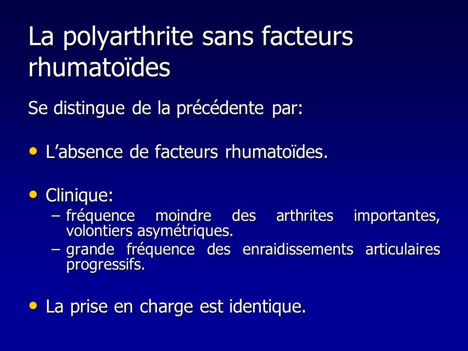 La polyarthrite sans facteurs rhumatoïdes Se distingue de la précédente par: Labsence de facteurs rhumatoïdes. Labsence de facteurs rhumatoïdes. Clini