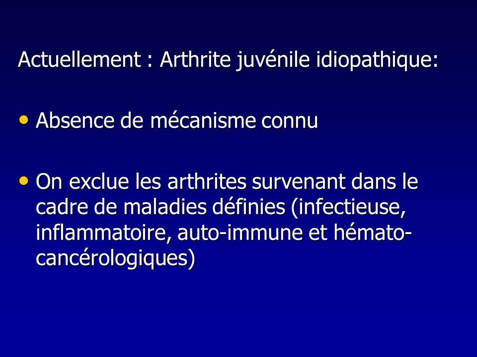 Actuellement : Arthrite juvénile idiopathique: Absence de mécanisme connu Absence de mécanisme connu On exclue les arthrites survenant dans le cadre d