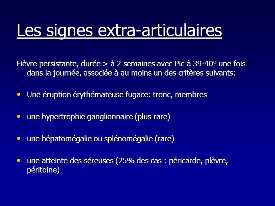 Les signes extra-articulaires Fièvre persistante, durée > à 2 semaines avec Pic à 39-40° une fois dans la journée, associée à au moins un des critères