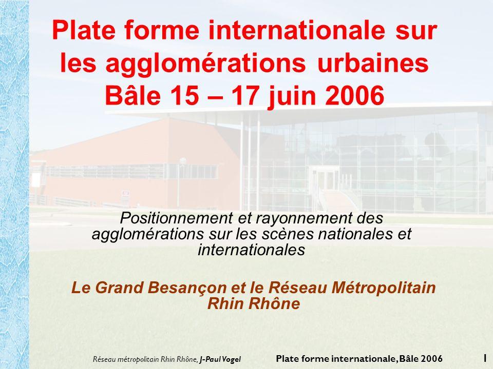 Réseau métropolitain Rhin Rhône, J-Paul Vogel Plate forme internationale, Bâle 2006 1 Plate forme internationale sur les agglomérations urbaines Bâle