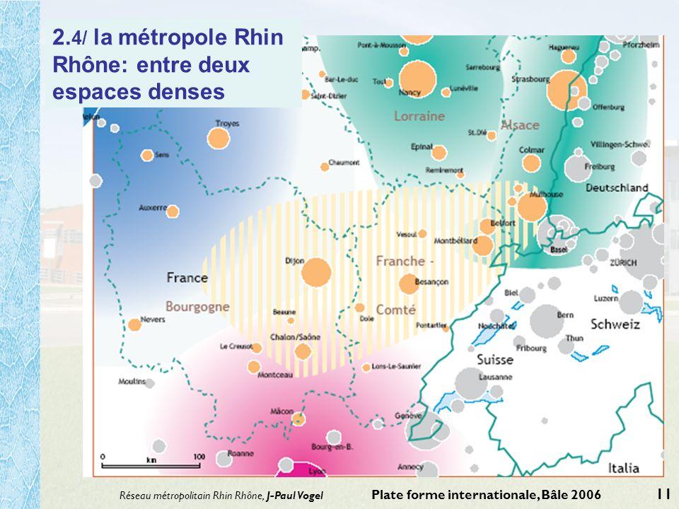 Réseau métropolitain Rhin Rhône, J-Paul Vogel Plate forme internationale, Bâle 2006 11 2. 4/ la métropole Rhin Rhône: entre deux espaces denses