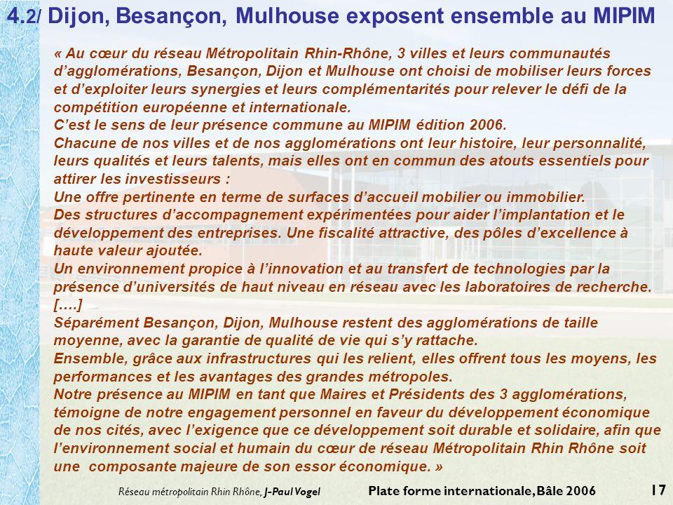 Réseau métropolitain Rhin Rhône, J-Paul Vogel Plate forme internationale, Bâle 2006 17 4. 2/ Dijon, Besançon, Mulhouse exposent ensemble au MIPIM « Au