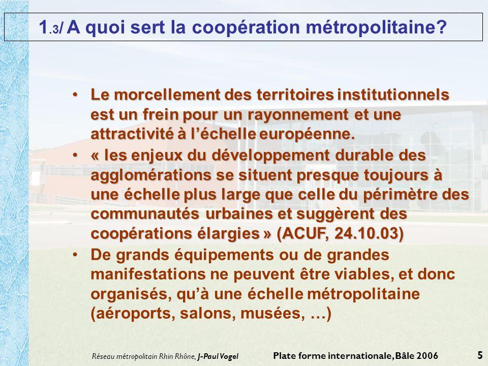 Réseau métropolitain Rhin Rhône, J-Paul Vogel Plate forme internationale, Bâle 2006 5 1.3 / A quoi sert la coopération métropolitaine? Le morcellement