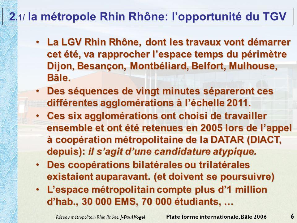 Réseau métropolitain Rhin Rhône, J-Paul Vogel Plate forme internationale, Bâle 2006 6 2.1/ la métropole Rhin Rhône: lopportunité du TGV La LGV Rhin Rh