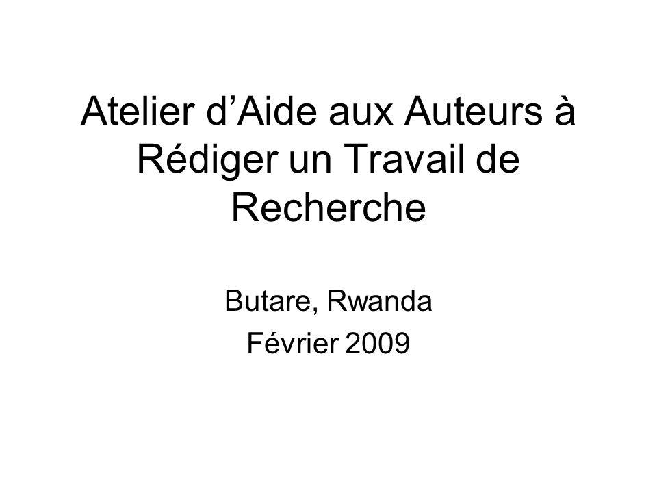 Atelier dAide aux Auteurs à Rédiger un Travail de Recherche Butare, Rwanda Février 2009