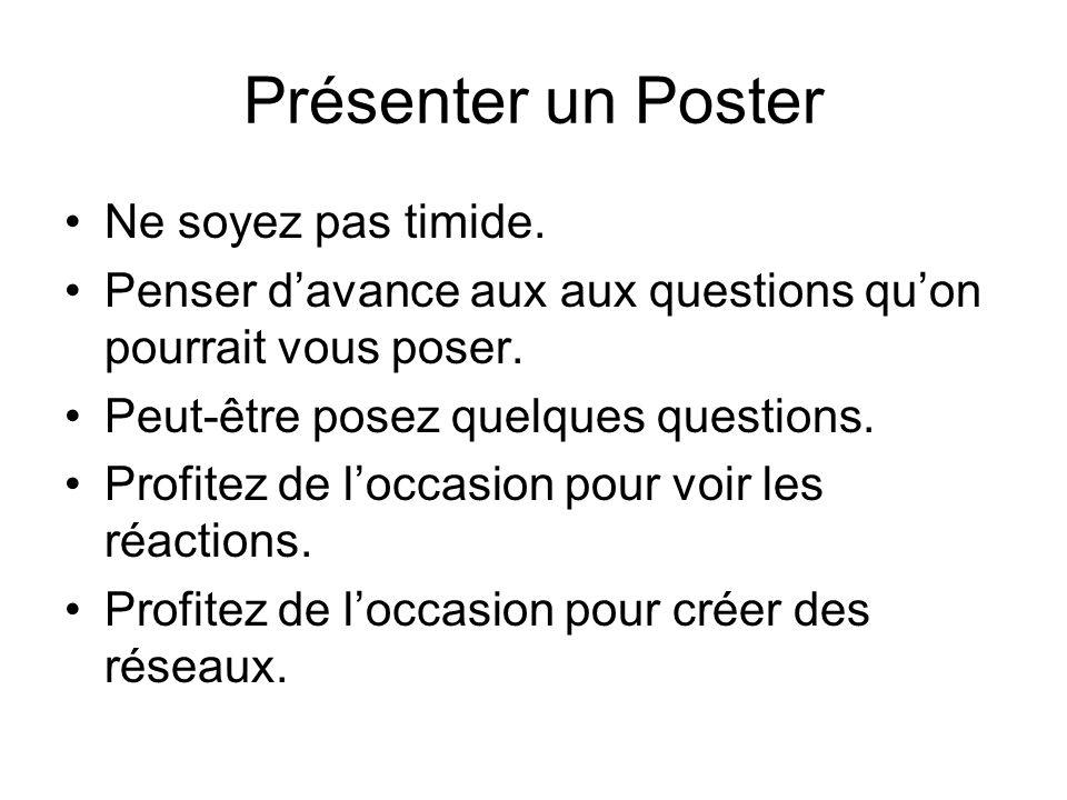 Présenter un Poster Ne soyez pas timide. Penser davance aux aux questions quon pourrait vous poser.