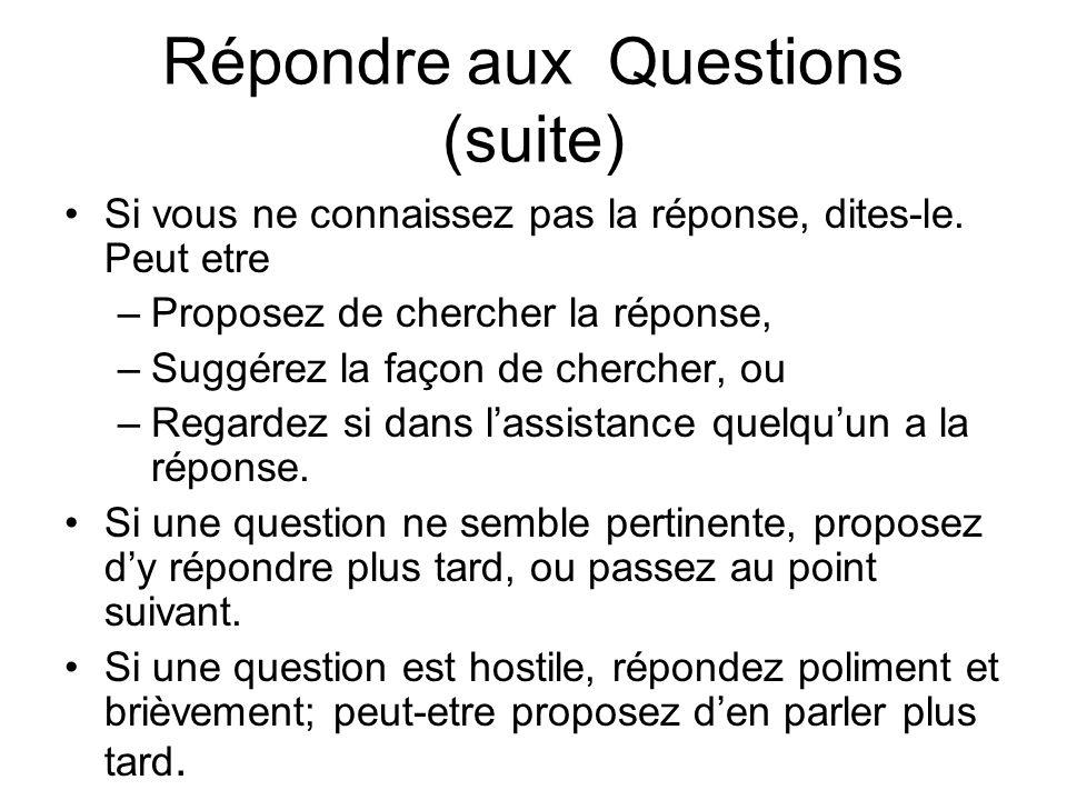 Répondre aux Questions (suite) Si vous ne connaissez pas la réponse, dites-le.