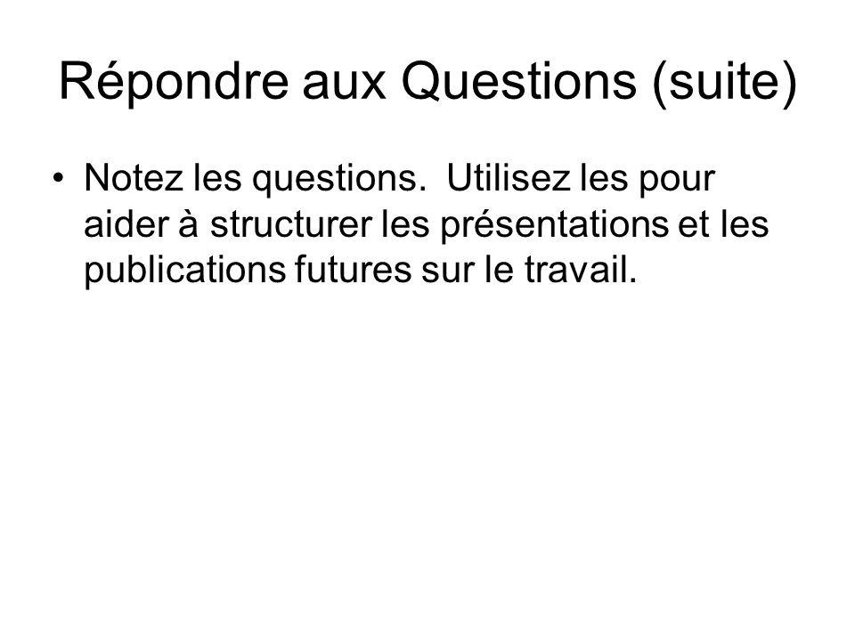 Répondre aux Questions (suite) Notez les questions.
