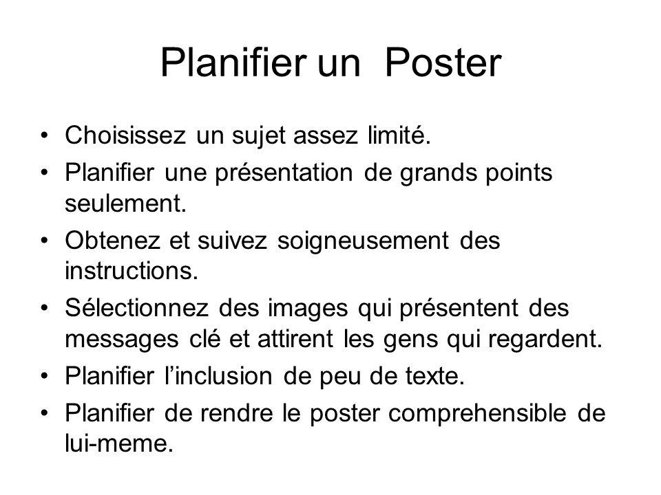 Planifier un Poster Choisissez un sujet assez limité.